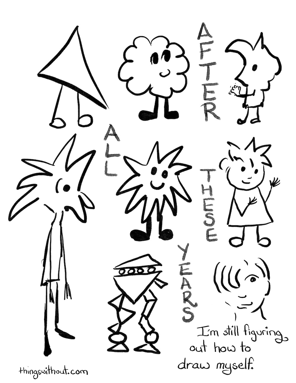 Webcomic. A variety of different looking characters, ranging from a triangle with legs and no facial features, to humanoid characters with spiky hair and a character that looks a bit like a robot biped with a series of shapes stacked precariously on top of each other. Caption: After all these years, I'm still learning how to draw myself